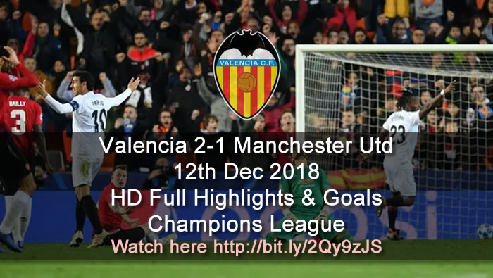 Valencia 2-1 Manchester Utd | 12th Dec 2018 | HD Full Highlights & Goals - Champions League