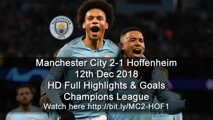 Manchester City 2-1 Hoffenheim | 12th Dec 2018 | HD Full Highlights & Goals - Champions League