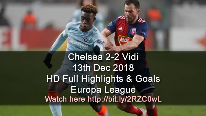 Chelsea 2-2 Vidi | 13th Dec 2018 | HD Full Highlights & Goals - Europa League