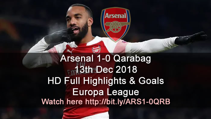 Arsenal 1-0 Qarabag | 13th Dec 2018 | HD Full Highlights & Goals - Europa League