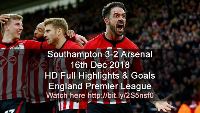 Southampton 3-2 Arsenal | 16th Dec 2018 | HD Full Highlights & Goals  - England Premier League