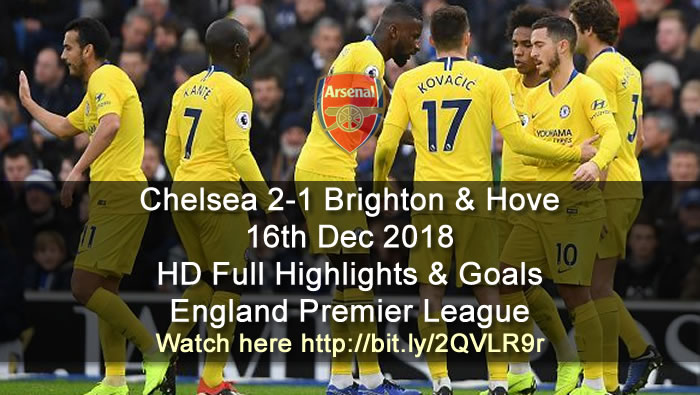 Chelsea 2-1 Brighton & Hove | 16th Dec 2018 | HD Full Highlights & Goals - England Premier League