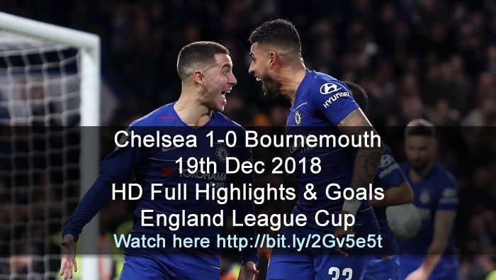 Chelsea 1-0 Bournemouth | 19th Dec 2018 | HD Full Highlights & Goals - England League Cup