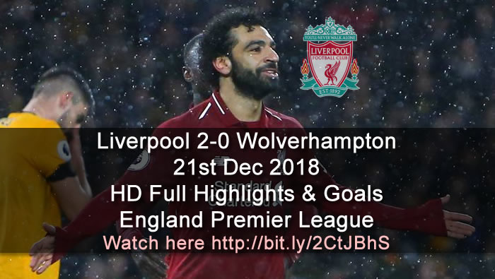 Liverpool 2-0 Wolverhampton | 21st Dec 2018 | HD Full Highlights & Goals - England Premier League