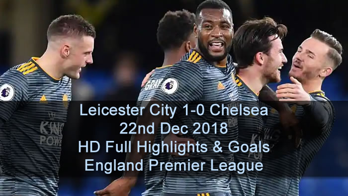 Leicester City 1-0 Chelsea | 22nd Dec 2018 | HD Full Highlights & Goals - England Premier League