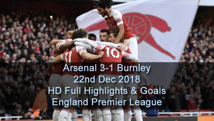 Arsenal 3-1 Burnley | 22nd Dec 2018 | HD Full Highlights & Goals - England Premier League