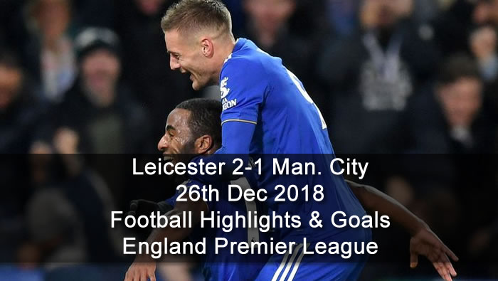 Leicester City 2-1 Man. City | 26th Dec. 2018 - Football Highlights and Goals - England Premier League