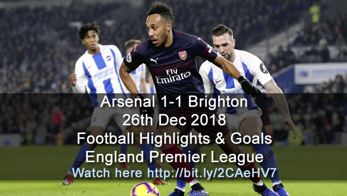 Arsenal 1-1 Brighton | 26th Dec. 2018 - Football Highlights and Goals - England Premier League