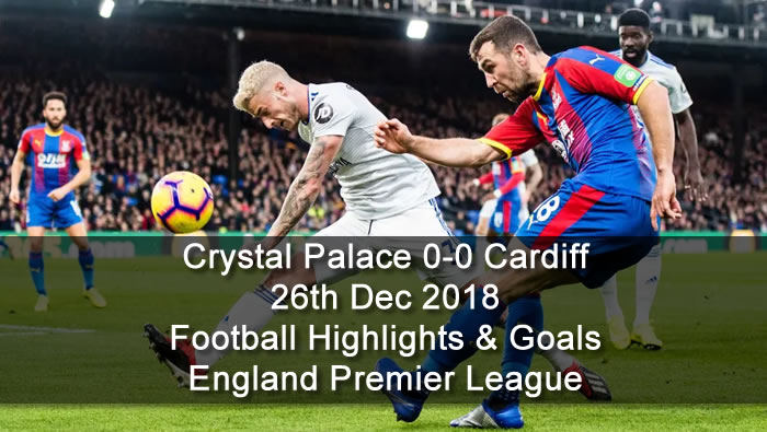 Crystal Palace 0-0 Cardiff | 26th Dec 2018 - Football Highlights and Goals - England Premier League
