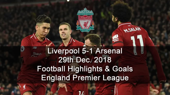 Liverpool 5-1 Arsenal | 29th Dec. 2018 - Football Highlights and Goals - England Premier League