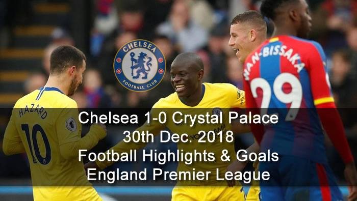 Chelsea 1-0 Crystal Palace | 30th Dec. 2018 - Football Highlights and Goals - England Premier League