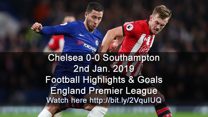 Chelsea 0-0 Southampton | 2nd Jan. 2019 - Football Highlights and Goals - England Premier League