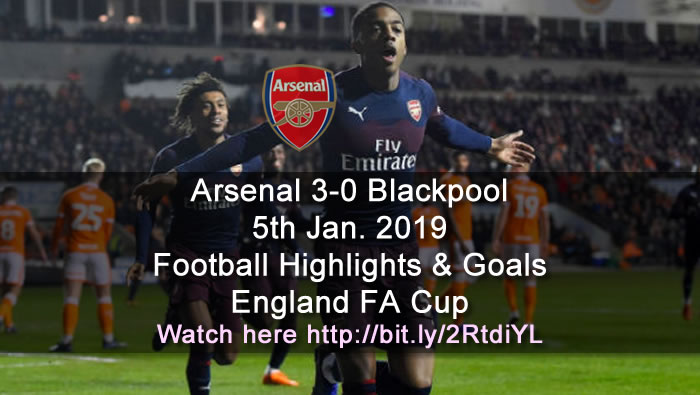 Arsenal 3-0 Blackpool | 5th Jan. 2019 - Football Highlights & Goals - England FA Cup