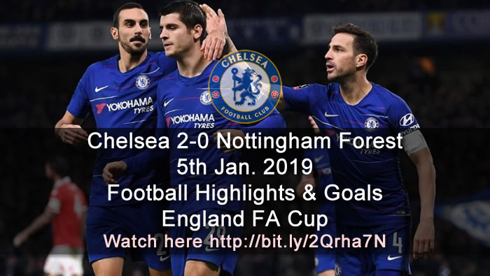 Chelsea 2-0 Nottingham Forest | 5th Jan. 2019 - Football Highlights & Goals - England FA Cup