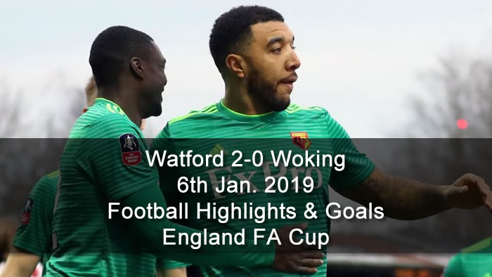 Watford 2-0 Woking | 6th Jan. 2019 - Football Highlights & Goals - England FA Cup
