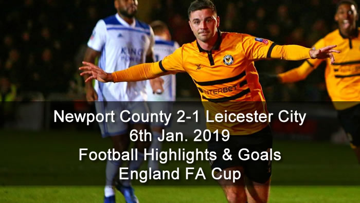 Newport County 2-1 Leicester City | 6th Jan. 2019 - Football Highlights & Goals - England FA Cup