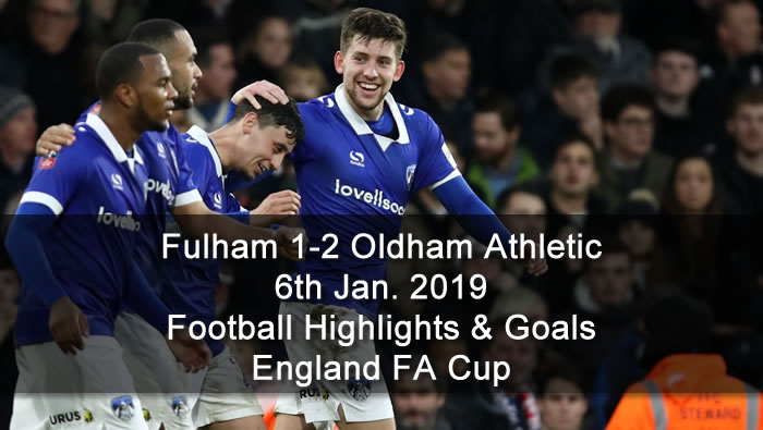 Fulham 1-2 Oldham Athletic | 6th Jan. 2019 - Football Highlights & Goals - England FA Cup