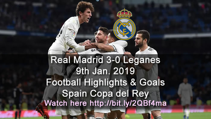 Real Madrid 3-0 Leganes | 9th Jan. 2019 - Football Highlights & Goals - Spain Copa del Rey