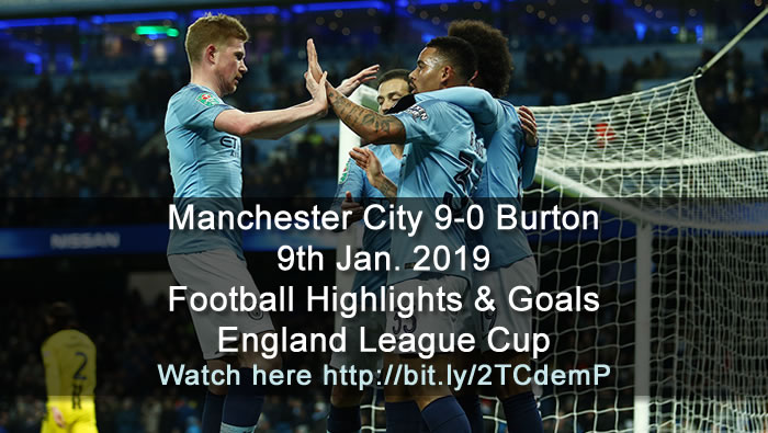 Manchester City 9-0 Burton Albion | 9th Jan. 2019 - Football Highlights & Goals  - England League Cup