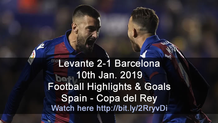 Levante 2-1 Barcelona | 10th Jan. 2019 - Football Highlights & Goals - Spain Copa del Rey