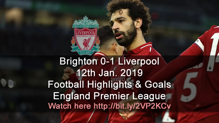 Brighton 0-1 Liverpool | 12th Jan. 2019 - Football Highlights and Goals - England Premier League