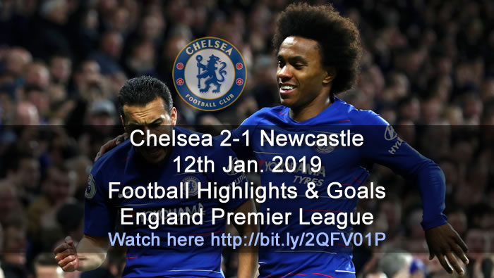 Chelsea 2-1 Newcastle | 12th Jan. 2019 - Football Highlights and Goals - England Premier League