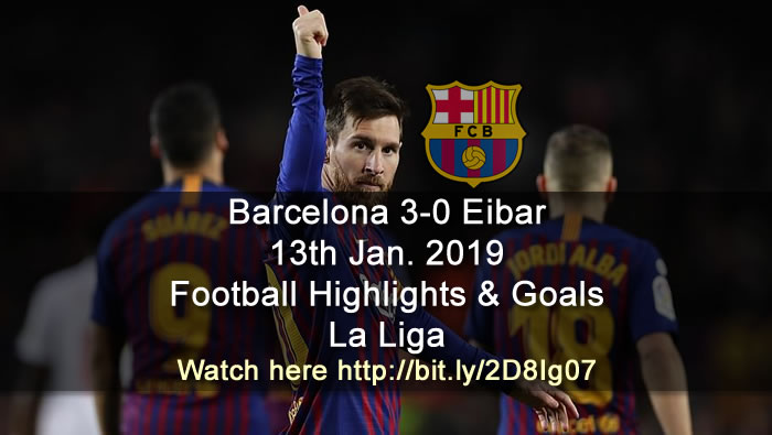 Barcelona 3-0 Eibar | 13th Jan. 2019 - Football Highlights and Goals - La Liga