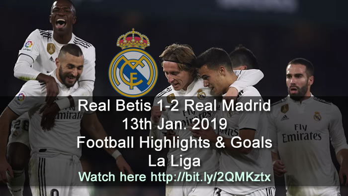 Real Betis 1-2 Real Madrid | 13th Jan. 2019 - Football Highlights and Goals - La Liga