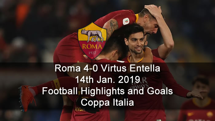 Roma 4-0 Virtus Entella | 14th Jan. 2019 - Football Highlights and Goals - Coppa Italia