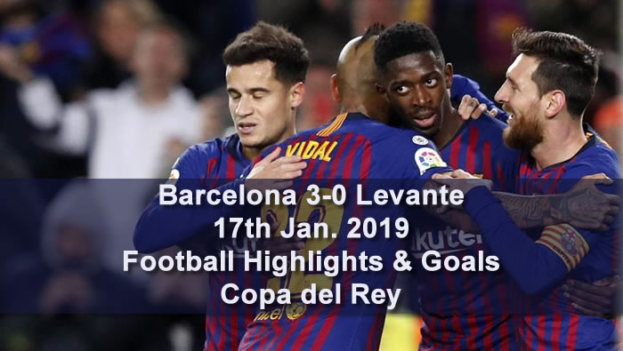 Barcelona 3-0 Levante | 17th Jan. 2019 - Football Highlights and Goals - Copa del Rey