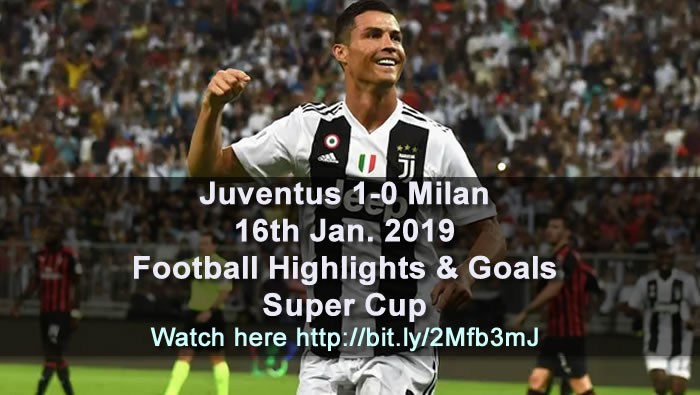Juventus 1-0 Milan | 16th Jan. 2019 - Football Highlights and Goals - Super Cup