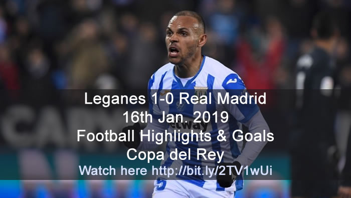 Leganes 1-0 Real Madrid | 16th Jan. 2019 - Football Highlights and Goals  - Copa del Rey