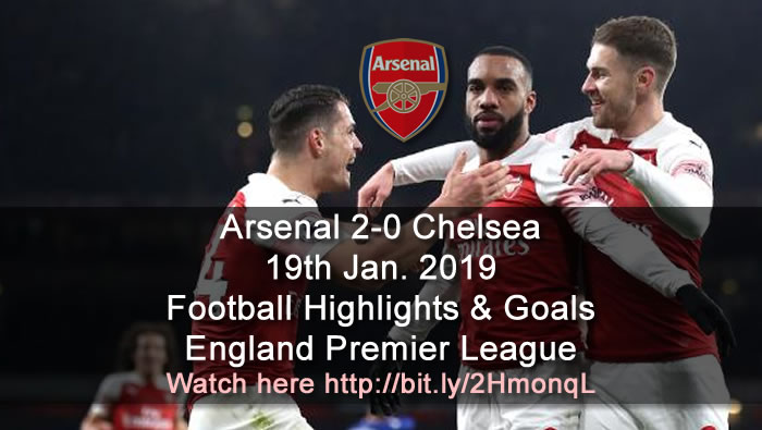 Arsenal 2-0 Chelsea | 19th Jan. 2019 - Football Highlights and Goals - England Premier League