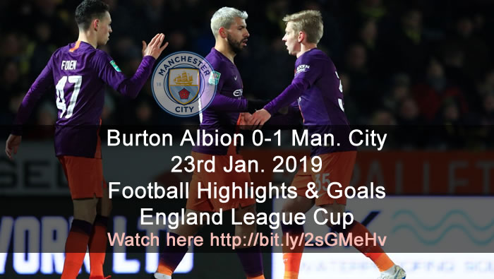Burton Albion 0-1 Manchester City | 23rd Jan. 2019 - Football Highlights and Goals - England League Cup