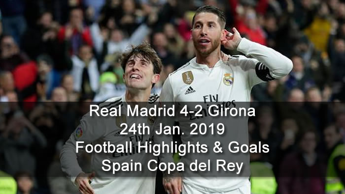 Real Madrid 4-2 Girona | 24th Jan. 2019 - Football Highlights and Goals - Spain Copa del Rey