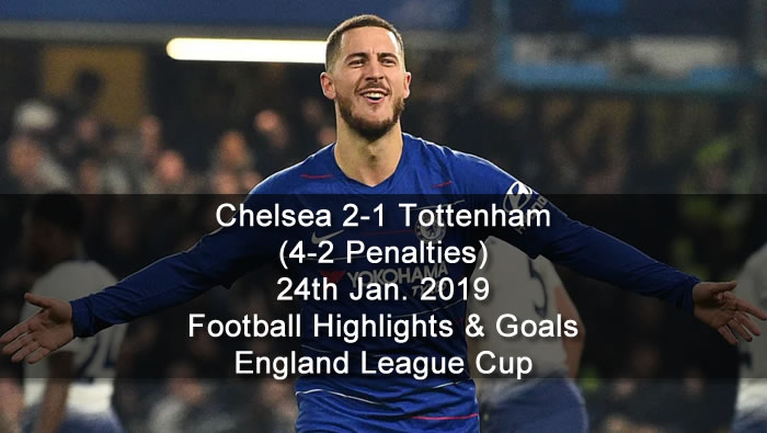 Chelsea 2-1 Tottenham /4-2 Penalties/ | 24th Jan. 2019 - Football Highlights and Goals - England League Cup
