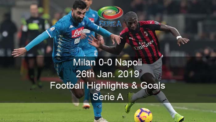 Milan 0-0 Napoli - 26th Jan. 2019 - Football Highlights and Goals - Serie A