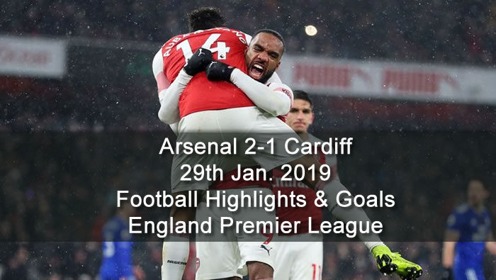Arsenal 2-1 Cardiff - 29th Jan. 2019 - Football Highlights and Goals - England Premier League