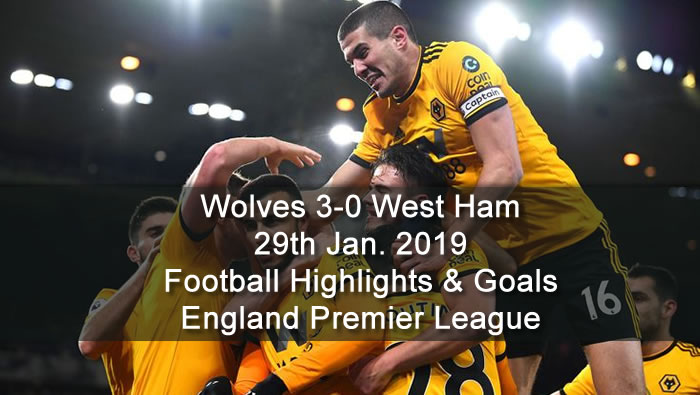 Wolves 3-0 West Ham - 29th Jan. 2019 - Football Highlights and Goals  - England Premier League