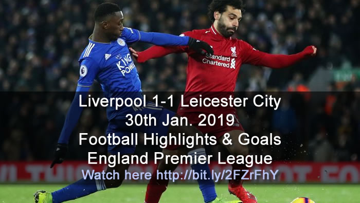 Liverpool 1-1 Leicester City - 30th Jan. 2019 - Football Highlights and Goals - England Premier League