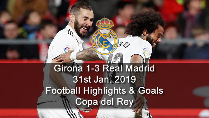Girona 1-3 Real Madrid - 31st Jan. 2019 - Football Highlights and Goals - Copa del Rey