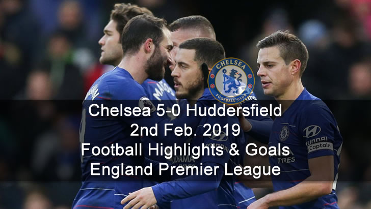 Chelsea 5-0 Huddersfield - 2nd Feb. 2019 - Football Highlights and Goals - England Premier League