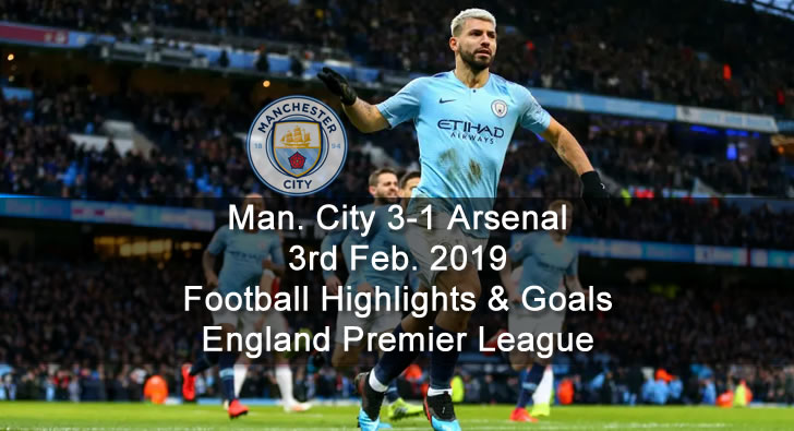 Manchester City 3-1 Arsenal - 3rd Feb. 2019 - Football Highlights and Goals - England Premier League