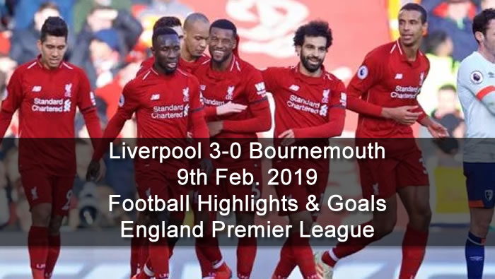 Liverpool 3-0 Bournemouth - 9th Feb. 2019 - Football Highlights and Goals - England Premier League