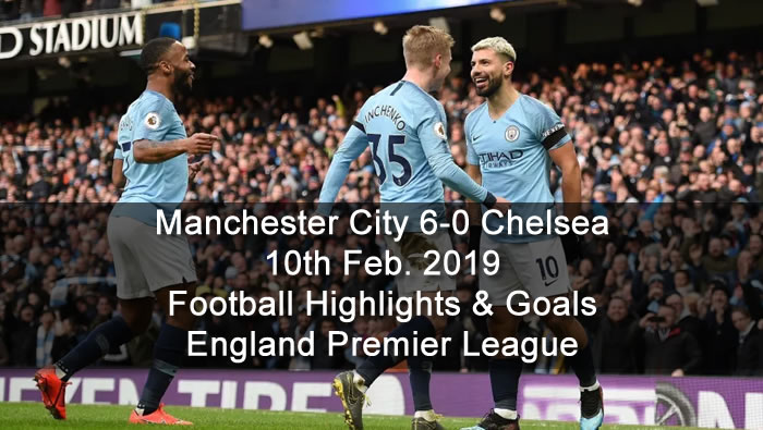 Manchester City 6-0 Chelsea - 10th Feb. 2019 - Football Highlights and Goals - England Premier League