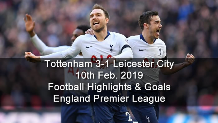 Tottenham 3-1 Leicester City - 10th Feb. 2019 - Football Highlights and Goals - England Premier League