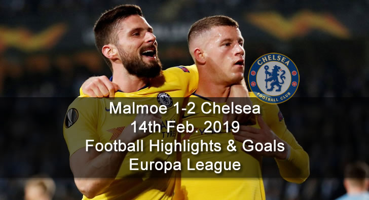 Malmoe 1-2 Chelsea - 14th Feb. 2019 - Football Highlights and Goals - Europa League