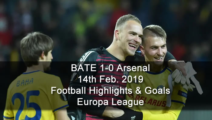 BATE 1-0 Arsenal - 14th Feb. 2019 - Football Highlights and Goals - Europa League