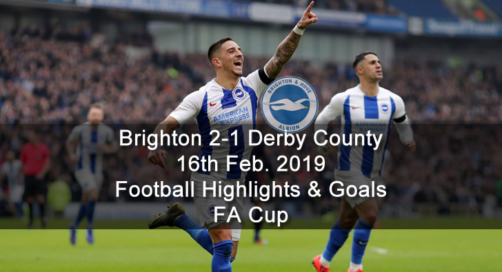 Brighton 2-1 Derby County - 16th Feb. 2019 - Football Highlights and Goals - FA Cup