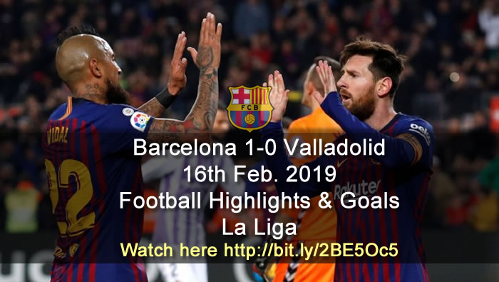 Barcelona 1-0 Valladolid - 16th Feb. 2019 - Football Highlights and Goals - La Liga